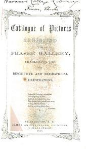 "Catalogue of Miniature Portraits, Landscapes, and Other Pieces Executed by Charles Fraser, Esq: And Exhibited in ""The Fraser Gallery"", at Charleston, During the Months of February and March 1857 : Accompanied by Occasional Annotations and a Compendious Sketch of the Life and Career of the Artist ..."