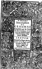 A Short Introduction to Grammar: Compiled and Set Forth for the Bringing Up of All Those that Intend to Attain to the Knowledge of the Latin Tongue