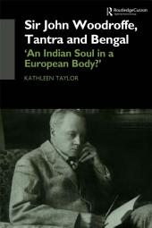 Sir John Woodroffe, Tantra and Bengal: 'An Indian Soul in a European Body?'