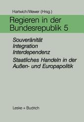 Regieren in der Bundesrepublik V: Souveränität, Integration, Interdependenz — Staatliches Handeln in der Außen- und Europapolitik