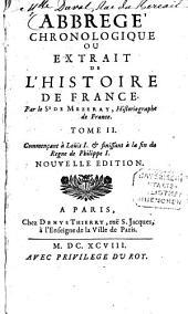 Abrege chronologique ou extrait de l'histoire de France: Commençant à Loüis I. & finissant à la fin du Regne de Philippe I.