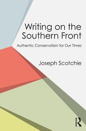 Writing on the Southern Front: Authentic Conservatism for Our Times