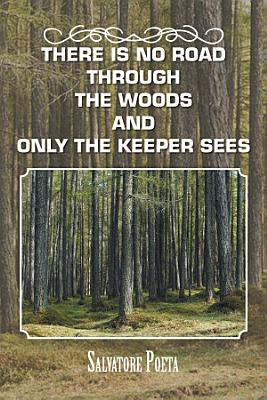 There Is No Road Through the Woods and Only the Keeper Sees