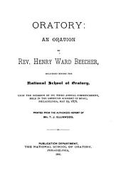 Oratory: An Oration by Henry Ward Beecher, Delivered Before the National School of Oratory, Upon the Occasion of Its Third Annual Commencement, Held in the American Academy of Music, Philadelphia, May 29, 1876