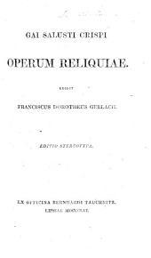 G. Sallustii Crispi Operum Reliquiæ edidit F. D. Gerlach. Editio stereotypa