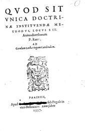 Qvod Sit Vnica Doctrinae Institvendae Methodvs, Locvs E IX. Animaduersionum P. Rami, Ad Carolum Lotharingum Cardinalem