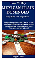 How To Play Mexican Train Dominoes Simplified For Beginners PDF