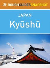 Kyushu: Rough Guides Snapshot Japan