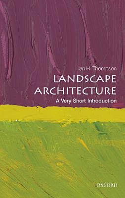 Landscape Architecture  A Very Short Introduction PDF