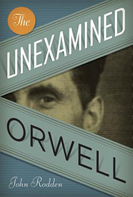 The Unexamined Orwell PDF