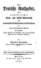 Der Deutsche Rathgeber, oder alphabetisches Noth- und Hülfs-Wörterbuch zur grammatischen Rechtschreibung und Wortfügung in allen zweifelhaften Fällen ... Fünfte ... Ausgabe