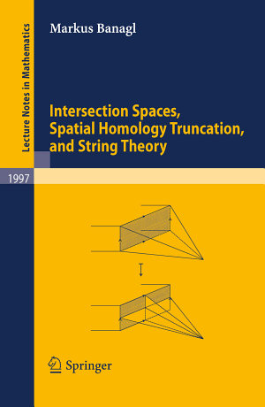 Intersection Spaces  Spatial Homology Truncation  and String Theory