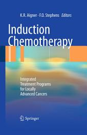 Induction Chemotherapy: Integrated Treatment Programs for Locally Advanced Cancers
