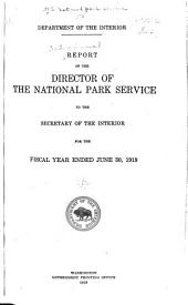 Report of the Director of the National Park Service to the Secretary of the Interior for the Fiscal Year Ended ...