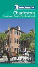 Michelin Must Sees Charleston  Savannah and the South Carolina Coast PDF