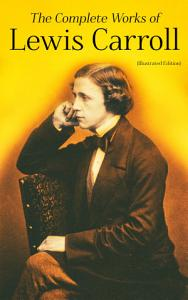 The Complete Works of Lewis Carroll  Illustrated Edition  PDF