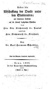 Ueber die Abschaffung der Duelle unter den Studirenden; mit besonderer Rücksicht auf die hierauf bezüglichen Schriften des ... Dr Paulus und des ... Dr Stephani ... Aus der Minerva ... abgedruckt