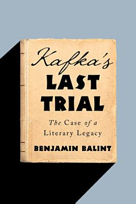 Kafka s Last Trial  The Case of a Literary Legacy