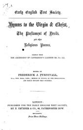 Hymns to the Virgin & Christ: The Parliament of Devils, and Other Religious Poems, Chiefly from the Archbishop of Canterbury's Lambeth Ms, Issue 853