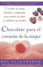 Chocolate para el corazon de la Mujer: 77 relatos de amor, bondad y compasion para nutrir su alma y endulzar sus suenos