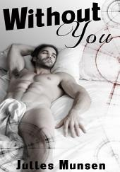 Without You : Erotica Sex: (Adults Only Erotica)