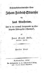 Geheimekabinetsminister grev Johann Friedrich Struensee og hans ministerium: samt de det nærmest foregaaende og efterfølgende tildragelser i Danmark, Bind 1