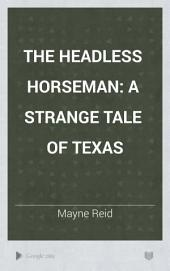 The Headless Horseman: A Strange Tale of Texas, Volume 1