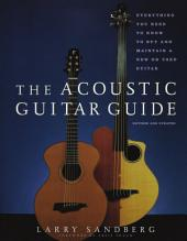 The Acoustic Guitar Guide: Everything You Need to Know to Buy and Maintain a New Or Used Guitar