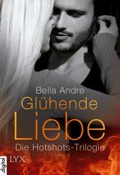 Glühende Liebe - Die Hotshots-Trilogie