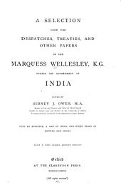 A Selection from the Despatches, Treaties, and Other Papers of the Marquess Wellesley, K.G., During His Government of India