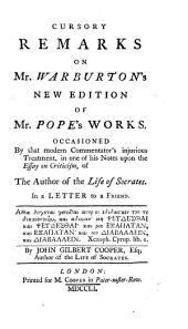 Cursory Remarks on Mr. Warburton's New Edition of Mr. Pope's Works: Occasioned by that Modern Commentator's Injurious Treatment, ... of the Author of the Life of Socrates. ... By John Gilbert Cooper, Esq; Author of The Life of Socrates