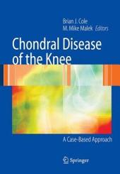 Chondral Disease of the Knee: A Case-Based Approach