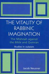 The Vitality of Rabbinic Imagination: The Mishnah Against the Bible and Qumran
