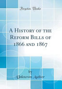 A History of the Reform Bills of 1866 and 1867  Classic Reprint  PDF