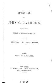 The Works of John C. Calhoun ...: Speeches ... delivered in the House of representatives and in the Senate of the United States