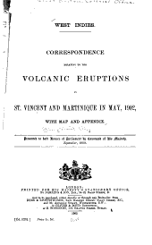 West Indies: Further correspondence relating to the volcanic eruptions in St. Vincent & Martinique, in 1902 & 1903 ...
