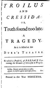 The Dramatick Works of John Dryden, Esq: Troilus and Cressida: or, Truth found too late. The Spanish fryar: or, The double discovery. The Duke of Guise. Vindication of the duke of Guise. Albion and Albianus