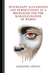 Witchcraft Accusations and Persecutions as a Mechanism for the Marginalisation of Women PDF