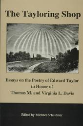 The Tayloring Shop: Essays on the Poetry of Edward Taylor in Honor of Thomas M. and Virginia L. Davis