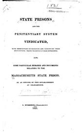 State Prisons and the Penitentiary System Vindicated: With Observations on Managing and Conducting These Institutions; Drawn Principally from Experience. Also, Some Particular Remarks and Documents Relating to the Massachusetts State Prison