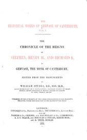 The Historical Works of Gervase of Canterbury: the chronicle of the reigns of Stephen, Henry II., and Richard I