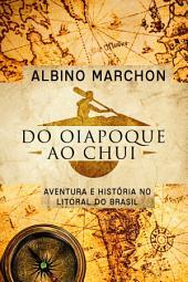 Do Oiapoque ao Chuí: Aventura e História no litoral do Brasil