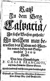 Raiß zu dem Berg Calvaria: in sechs Wochen getheilet ...