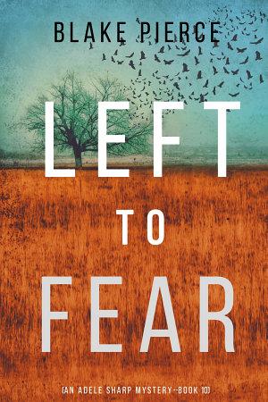 Left to Fear  An Adele Sharp Mystery   Book Ten
