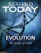 Beyond Today -- Evolution: An Article of Faith