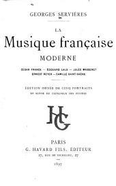 La musique française moderne: César Franck--Éduouard Lalo--Jules Massenet--Ernest Reyer--Camille Saint-Saens : Édition ornée de cinq portraits et suivie du catalogue des œuvres
