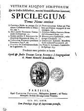 VETERUM ALIQUOT SCRIPTORUM Qui in Galliae Bibliothecis, maxime Benedictinorum latuerant, SPICILEGIUM.: Tomus Nonus, Volume 9