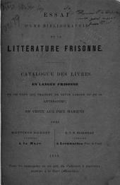 Essai d'une bibliographie de la littérature frisonne: catalogue des livres en langue frisonne: et de cuex qui traitent de cette langue et de sa littérature