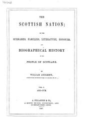The Scottish Nation: Or the Surnames, Families, Literature, Honours, and Biographical History of the People of Scotland, Volume 1