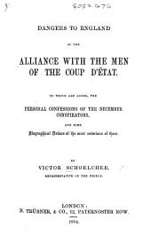 Dangers to England of the alliance with the men of the Coup d'État. To which are added, the personal confessions of the December conspirators, and some biographical notices of the most notorious of them